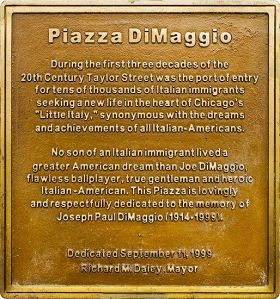 Piazza DiMaggio is located in Chicago's Little Italy.